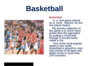 Basketball Basketball is a  fast game played on a court, indoors, by two five