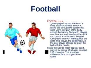 Football FOOTBALL is a  game played by two teams on a field, in which players