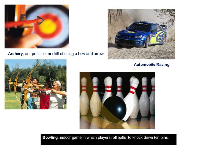 Archery, art, practice, or skill of using a bow and arrow Automobile Racing B...