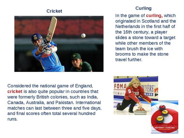 Considered the national game of England, cricket is also quite popular in cou...