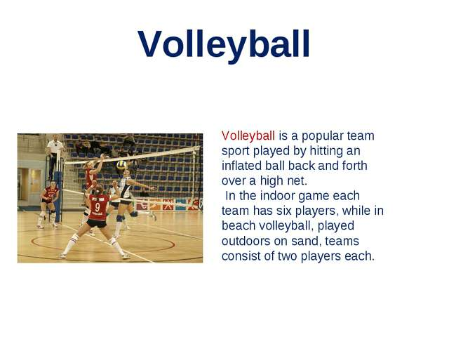 Volleyball Volleyball is a popular team sport played by hitting an inflated b...