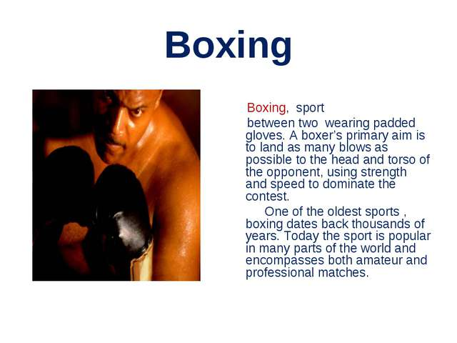 Boxing Boxing,  sport  between two wearing padded gloves. A boxer's primary a...
