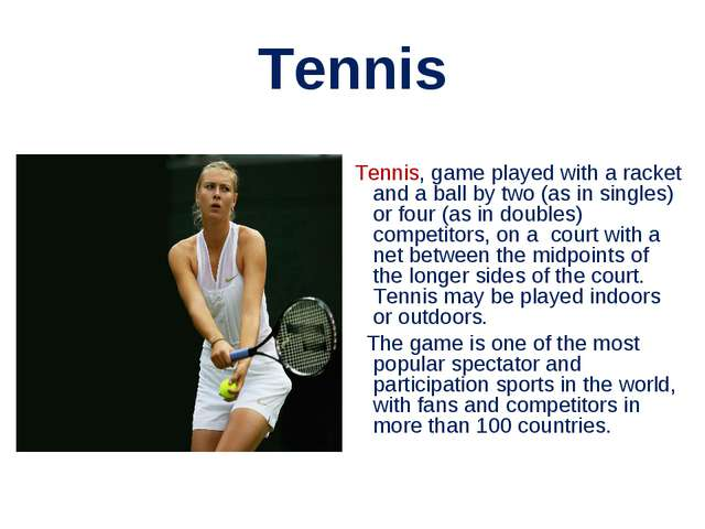 Tennis Tennis, game played with a racket and a ball by two (as in singles) or...