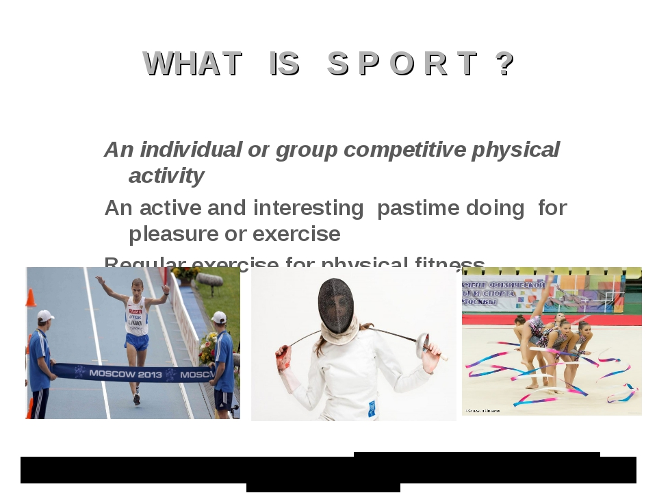 WHAT IS S P O R T ? An individual or group competitive physical activity An a...