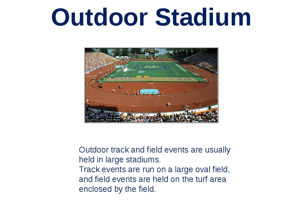 Outdoor Stadium Outdoor track and field events are usually held in large stad...