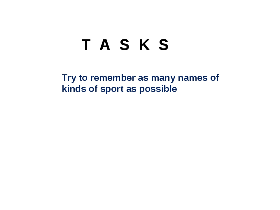 T A S K S Try to remember as many names of kinds of sport as possible