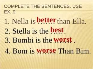 COMPLETE THE SENTENCES. USE EX. 9 1. Nella is ……. than Ella. 2. Stella is the
