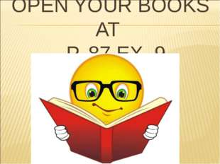 OPEN YOUR BOOKS AT P. 87 EX. 9