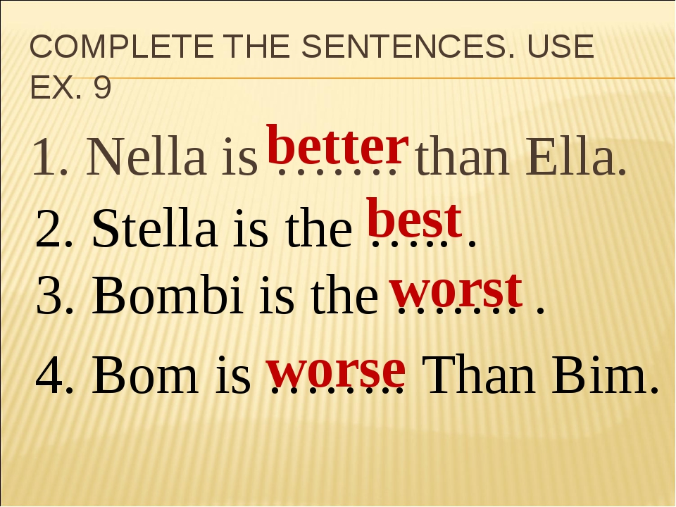 COMPLETE THE SENTENCES. USE EX. 9 1. Nella is ……. than Ella. 2. Stella is the...
