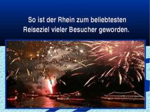 So ist der Rhein zum beliebtesten Reiseziel vieler Besucher geworden.