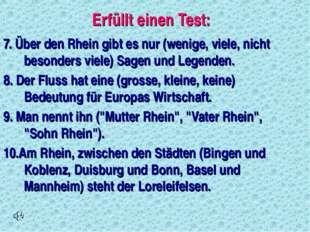 Erfüllt einen Test: 7. Über den Rhein gibt es nur (wenige, viele, nicht beson