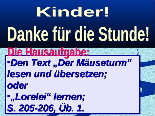 """Den Text """"Der Mäuseturm"""" lesen und übersetzen; oder """"Lorelei"""" lernen; S. 205..."""