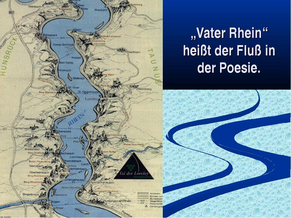 """""""Vater Rhein"""" heißt der Fluß in der Poesie."""