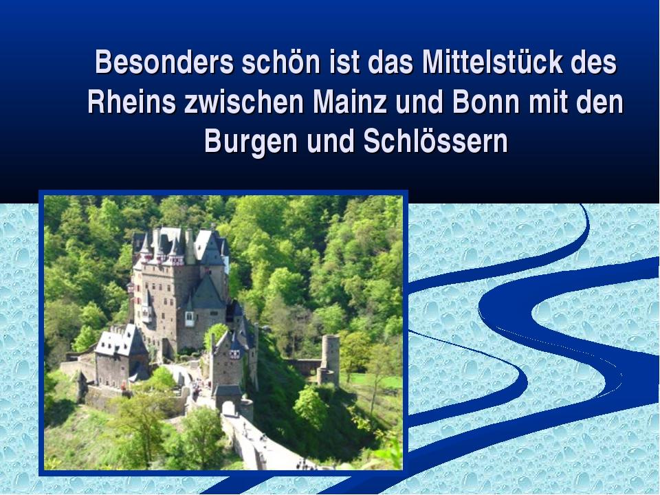 Besonders schön ist das Mittelstück des Rheins zwischen Mainz und Bonn mit de...