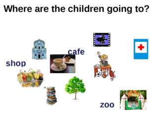 Where are the children going to? museum cinema library school shop zoo cafe h