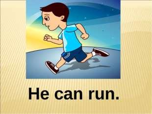 He can run.