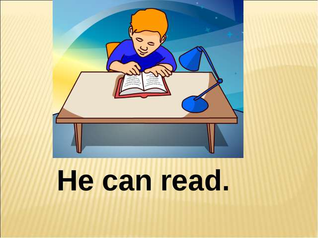 He can read.