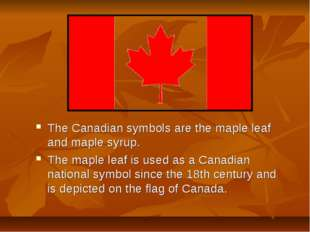 The Canadian symbols are the maple leaf and maple syrup. The maple leaf is us