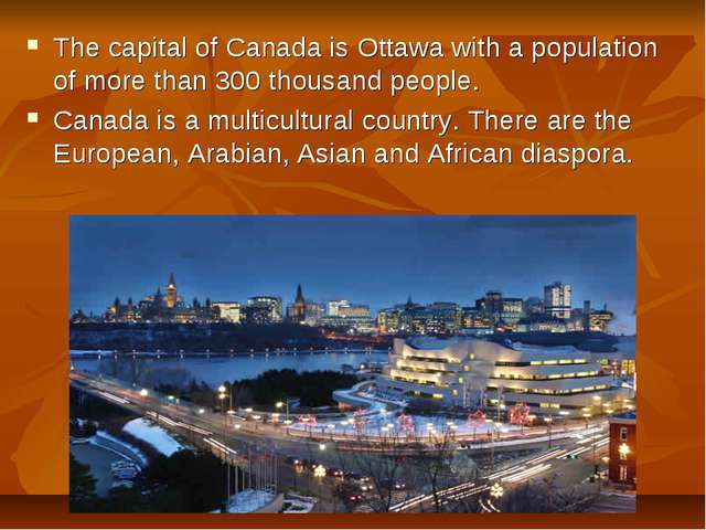 The capital of Canada is Ottawa with a population of more than 300 thousand p...
