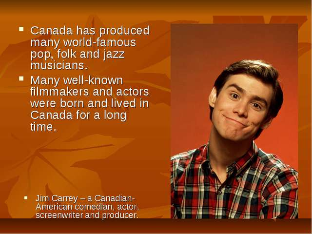 Canada has produced many world-famous pop, folk and jazz musicians. Many well...