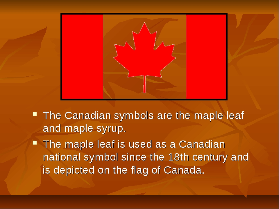 The Canadian symbols are the maple leaf and maple syrup. The maple leaf is us...