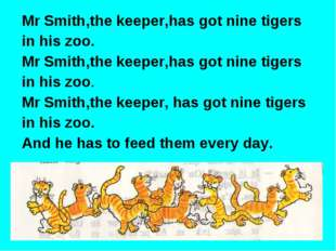 Mr Smith,the keeper,has got nine tigers in his zoo. Mr Smith,the keeper,has g