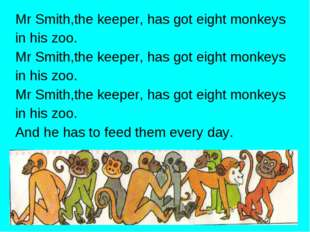 Mr Smith,the keeper, has got eight monkeys in his zoo. Mr Smith,the keeper, h