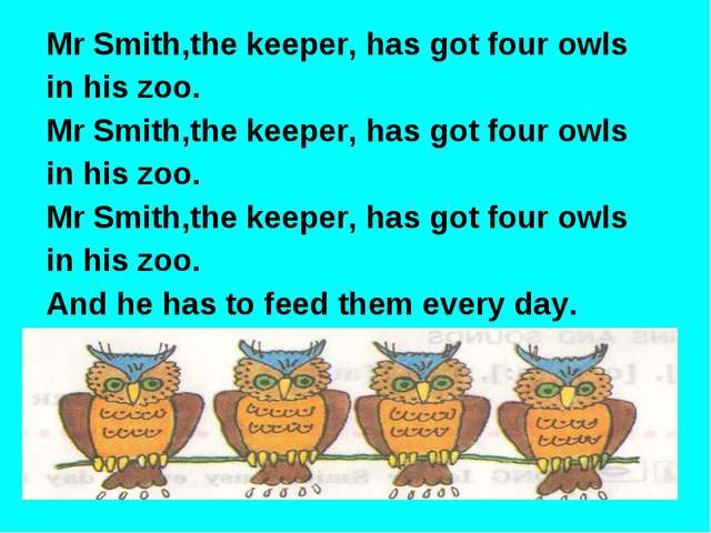 Mr Smith,the keeper, has got four owls in his zoo. Mr Smith,the keeper, has g...
