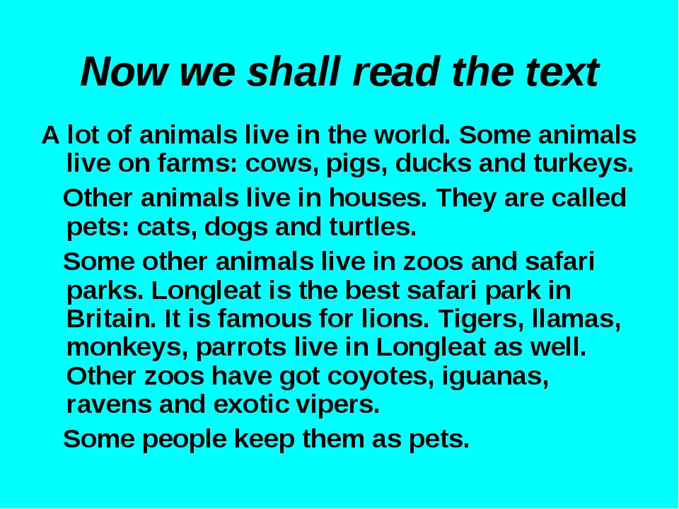 Now we shall read the text A lot of animals live in the world. Some animals l...