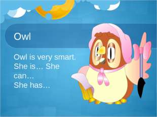 Owl Owl is very smart. She is… She can… She has…
