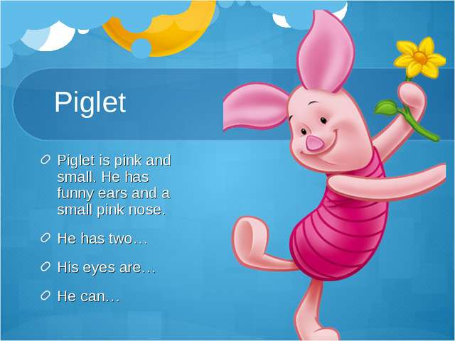 Piglet Piglet is pink and small. He has funny ears and a small pink nose. He...