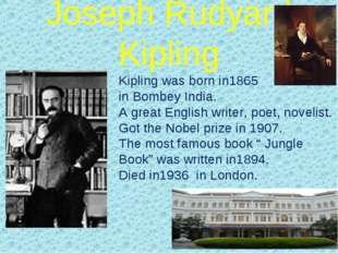Joseph Rudyard Kipling Kipling was born in1865 in Bombey India. A great Engli