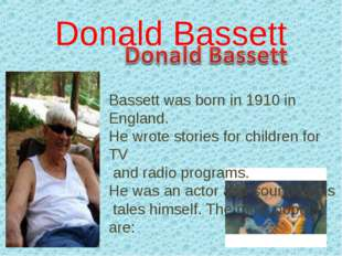Donald Bassett Bassett was born in 1910 in England. He wrote stories for chil