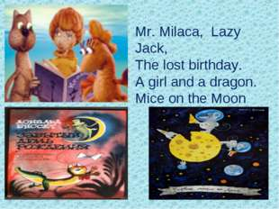 Mr. Milaca, Lazy Jack, The lost birthday. A girl and a dragon. Mice on the Moon