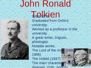 John Ronald Tolkien 1892-1973 Graduated from Oxford university. Worked as a p
