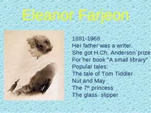 Eleanor Farjeon 1881-1968 Her father was a writer. She got H.Ch. Anderson`pri