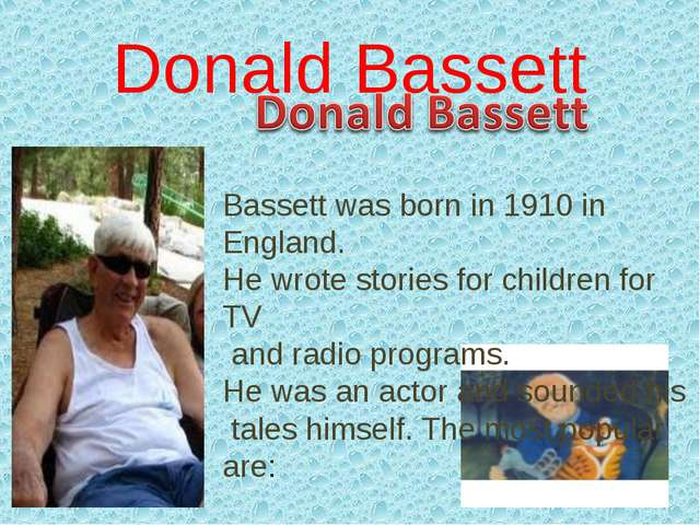 Donald Bassett Bassett was born in 1910 in England. He wrote stories for chil...