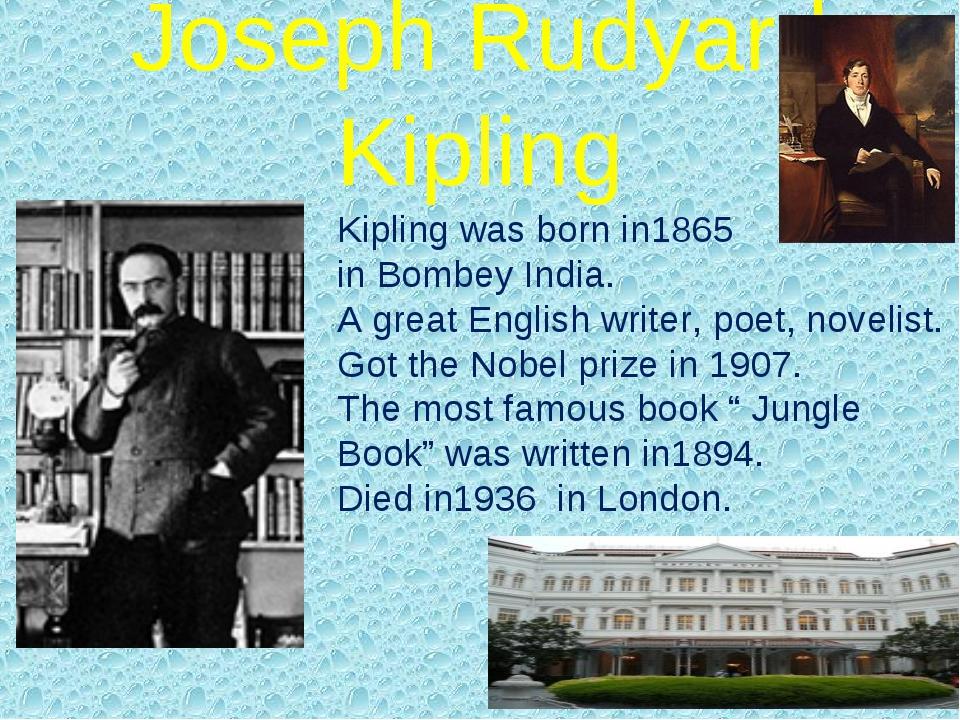 Joseph Rudyard Kipling Kipling was born in1865 in Bombey India. A great Engli...