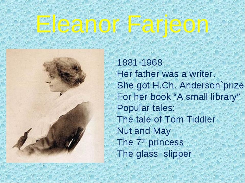 Eleanor Farjeon 1881-1968 Her father was a writer. She got H.Ch. Anderson`pri...