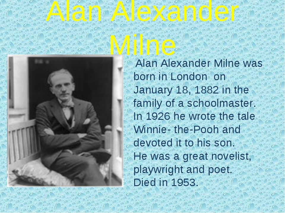Alan Alexander Milne Alan Alexander Milne was born in London on January 18, 1...