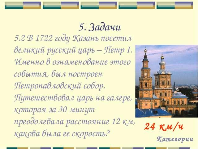 5. Задачи Категории 24 км/ч 5.2 В 1722 году Казань посетил великий русский ца...