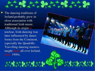 The dancing traditions of Ireland probably grew in close association with tra