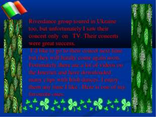 Riverdance group toured in Ukraine too, but unfortunately I saw their concert