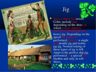Jig Jig is a dance to ancient Celtic melody and depending on the shoes in whi
