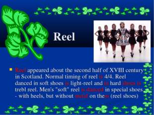 Reel Reel appeared about the second half of XVIII century in Scotland. Normal