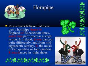 Hornpipe Researchers believe that there was a hornpipe dance in England of El
