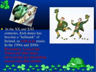 "In the XX and XXI centuries, Irish dance has become a ""hallmark"" of Ireland,"