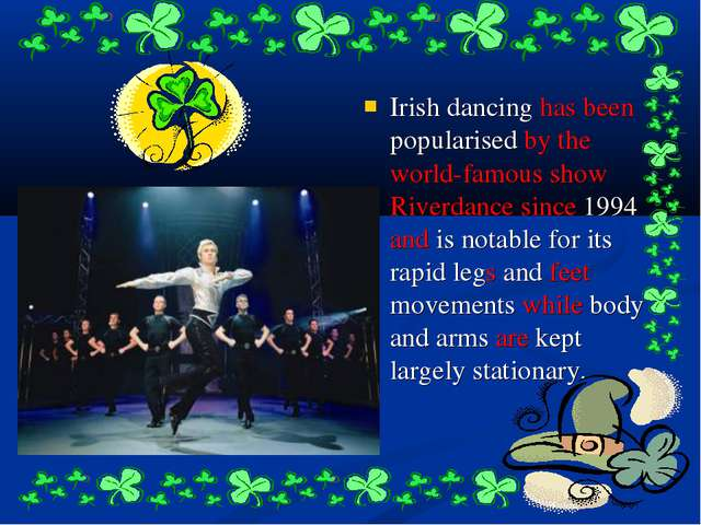 Irish dancing has been popularised by the world-famous show Riverdance since...