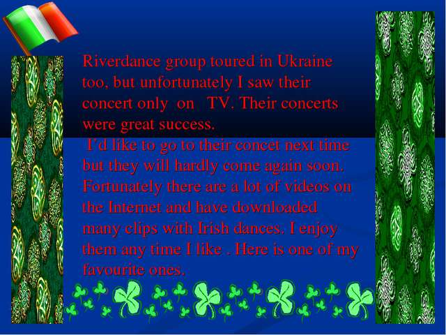 Riverdance group toured in Ukraine too, but unfortunately I saw their concert...