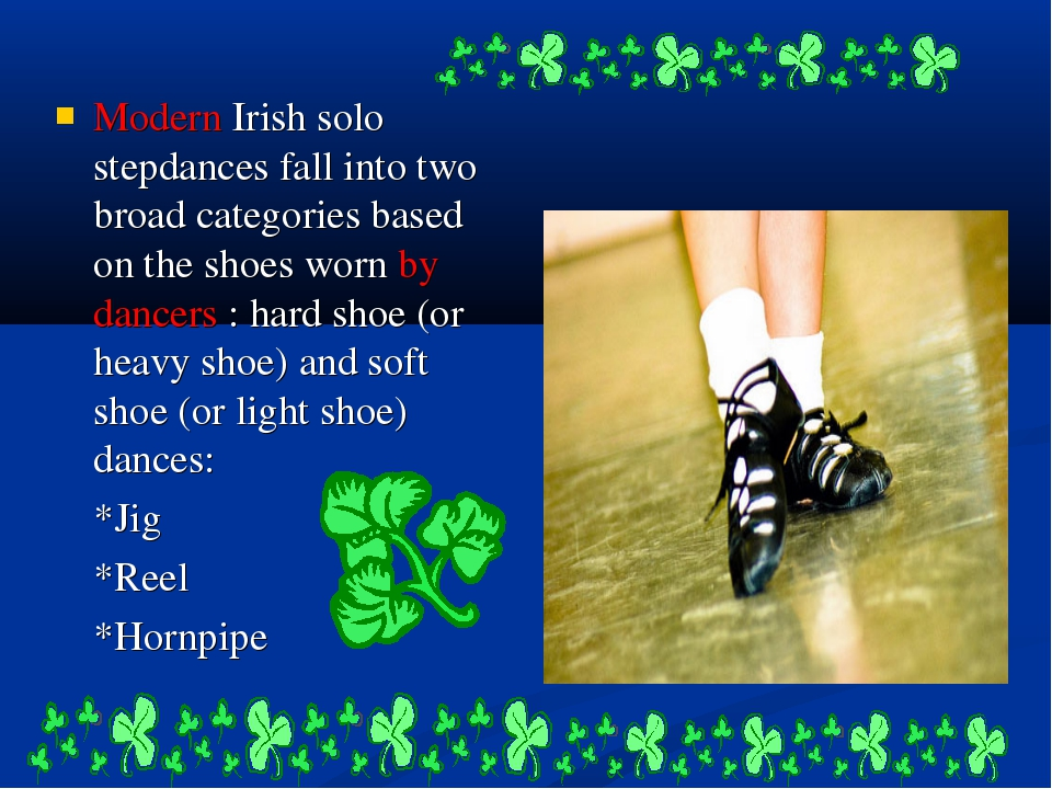 Modern Irish solo stepdances fall into two broad categories based on the shoe...